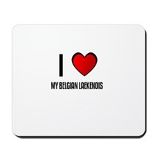 I LOVE MY BELGIAN LAEKENOIS Mousepad