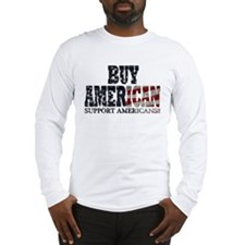 Buy American!! Support Americ Long Sleeve T-Shirt