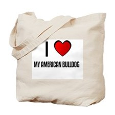 I LOVE MY AMERICAN BULLDOG Tote Bag
