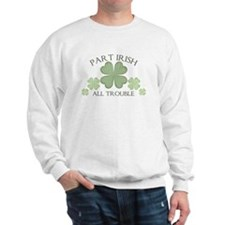 Part Irish, All Trouble Sweatshirt