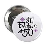 "Still Fabulous at 50 2.25"" Button"