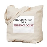 Proud Father Of A PHRENOLOGIST Tote Bag