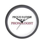 Proud Father Of A PHONOLOGIST Wall Clock