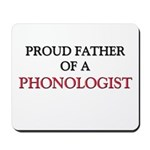 Proud Father Of A PHONOLOGIST Mousepad