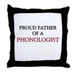 Proud Father Of A PHONOLOGIST Throw Pillow