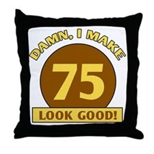 75th Birthday Gag Gift Throw Pillow