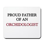 Proud Father Of An ORCHIDOLOGIST Mousepad