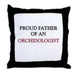 Proud Father Of An ORCHIDOLOGIST Throw Pillow