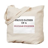 Proud Father Of A NUCLEAR ENGINEER Tote Bag