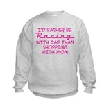 I'd Rather Be Racing With Dad Sweatshirt