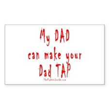 My DAD can make your Dad TAP Rectangle Decal