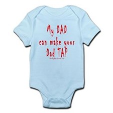 My DAD can make your Dad TAP Infant Bodysuit
