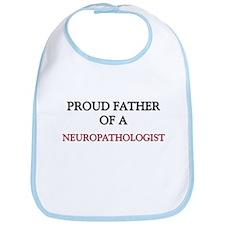 Proud Father Of A NEUROPATHOLOGIST Bib