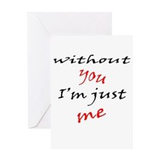 Without You I'm Just Me Greeting Card