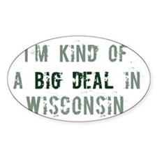 Big deal in Wisconsin Oval Decal