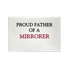 Proud Father Of A MIRRORER Rectangle Magnet