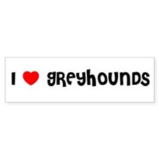 I LOVE GREYHOUNDS Bumper Bumper Sticker