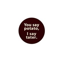 You say potato, I say tater Mini Button