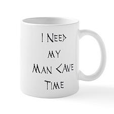 I Need My Man Cave Time Mug