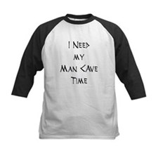 I Need My Man Cave Time Tee