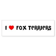 I LOVE FOX TERRIERS Bumper Bumper Sticker