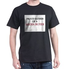Proud Father Of A MEDIA BUYER Dark T-Shirt