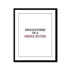 Proud Father Of A MEDIA BUYER Framed Panel Print