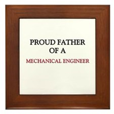Proud Father Of A MECHANICAL ENGINEER Framed Tile