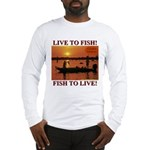 LIVE TO FISH! Long Sleeve T-Shirt