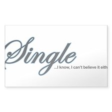 Single, I Can't Believe It Rectangle Decal