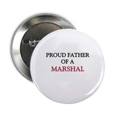 "Proud Father Of A MARSHAL 2.25"" Button"