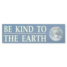 Be Kind to Earth ~ Bumper Bumper Sticker