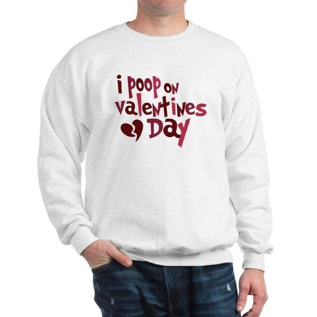 I Poop On Valentine's Day Sweatshirt