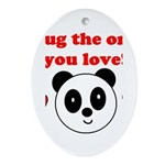 HUG THE ONE YOU LOVE Oval Ornament