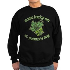 Born Lucky on ST PATRICKS DAY Sweatshirt
