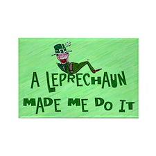 A Leprechaun Made Me Do It Rectangle Magnet
