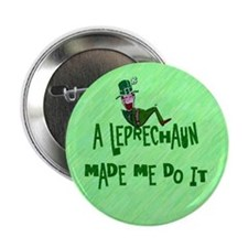 "A Leprechaun Made Me Do It 2.25"" Button"