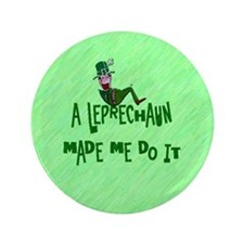 "A Leprechaun Made Me Do It 3.5"" Button"