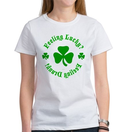 Lucky? Drunk! Womens T-Shirt