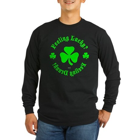 Lucky? Drunk! Long Sleeve Dark T-Shirt