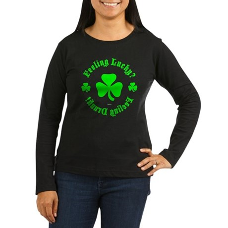 Lucky? Drunk! Womens Long Sleeve Dark T-Shirt