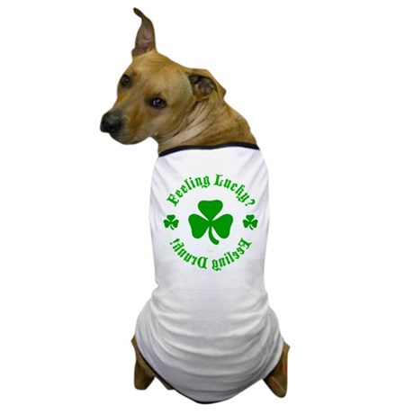 Lucky? Drunk! Dog T-Shirt