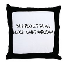 Keepin it real since last Monday Throw Pillow
