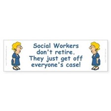 Social Workers Don't Retire Bumper Bumper Sticker