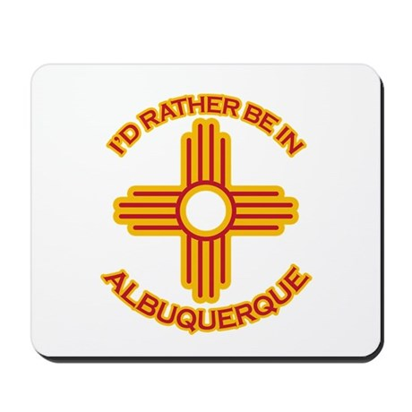 I'd Rather Be In Albuquerque Mousepad