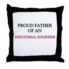 Proud Father Of An INDUSTRIAL ENGINEER Throw Pillo