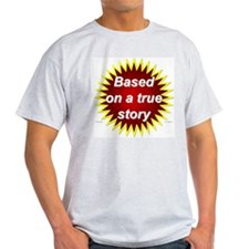 Based on a True Story -  Ash Grey T-Shirt