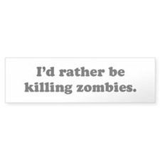 I'd Rather be Killing Zombies Bumper Bumper Sticker