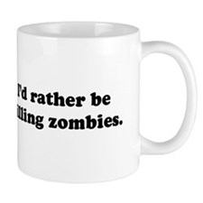 I'd Rather be Killing Zombies Mug