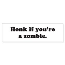 Honk if you're a zombie. Bumper Sticker (10 pk)